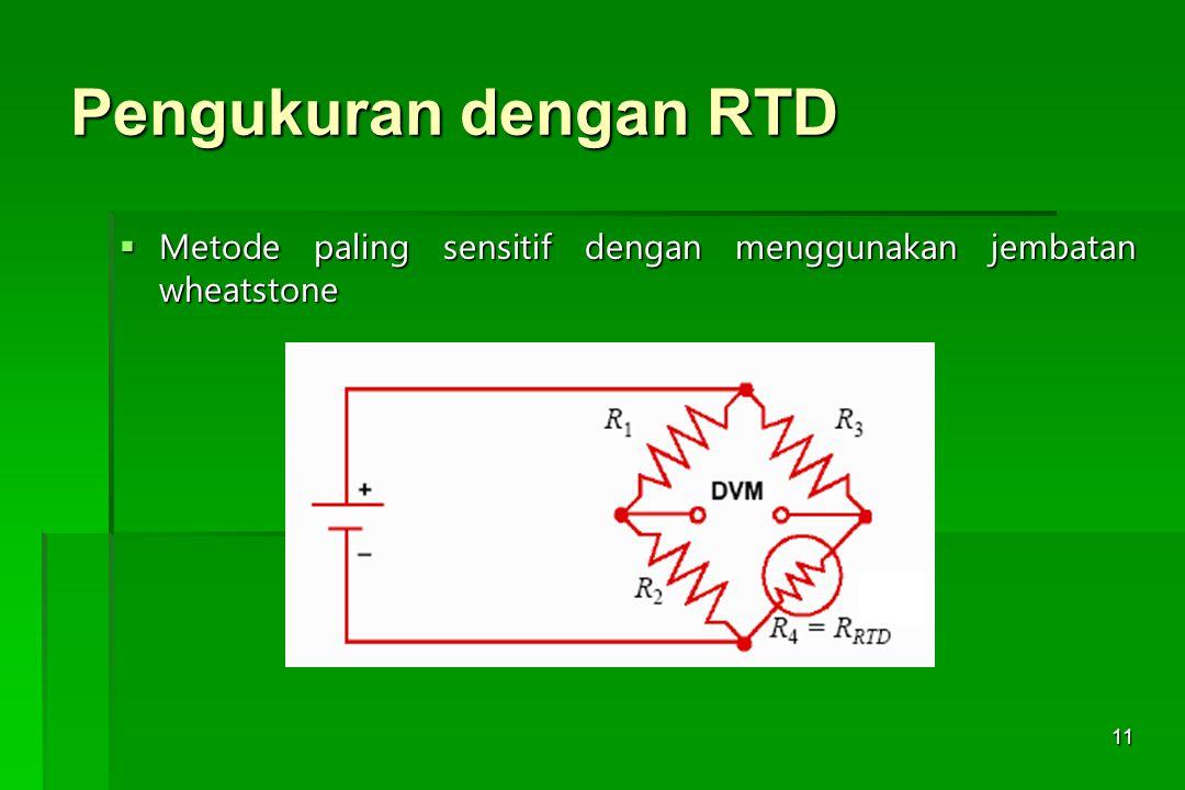 11 Pengukuran dengan RTD  Metode paling sensitif dengan menggunakan jembatan wheatstone