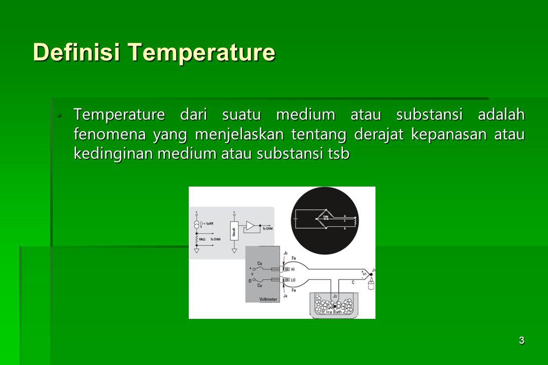 4 Skala Temperature  Empat skala temperature yg berbeda  Celcius  Kelvin  Fahrenheit  Rankine  Beberapa titik acuan dpt ditemukan pd substansi spt air :  Triple point = 0.01 º C  Boiling point = 100 º C