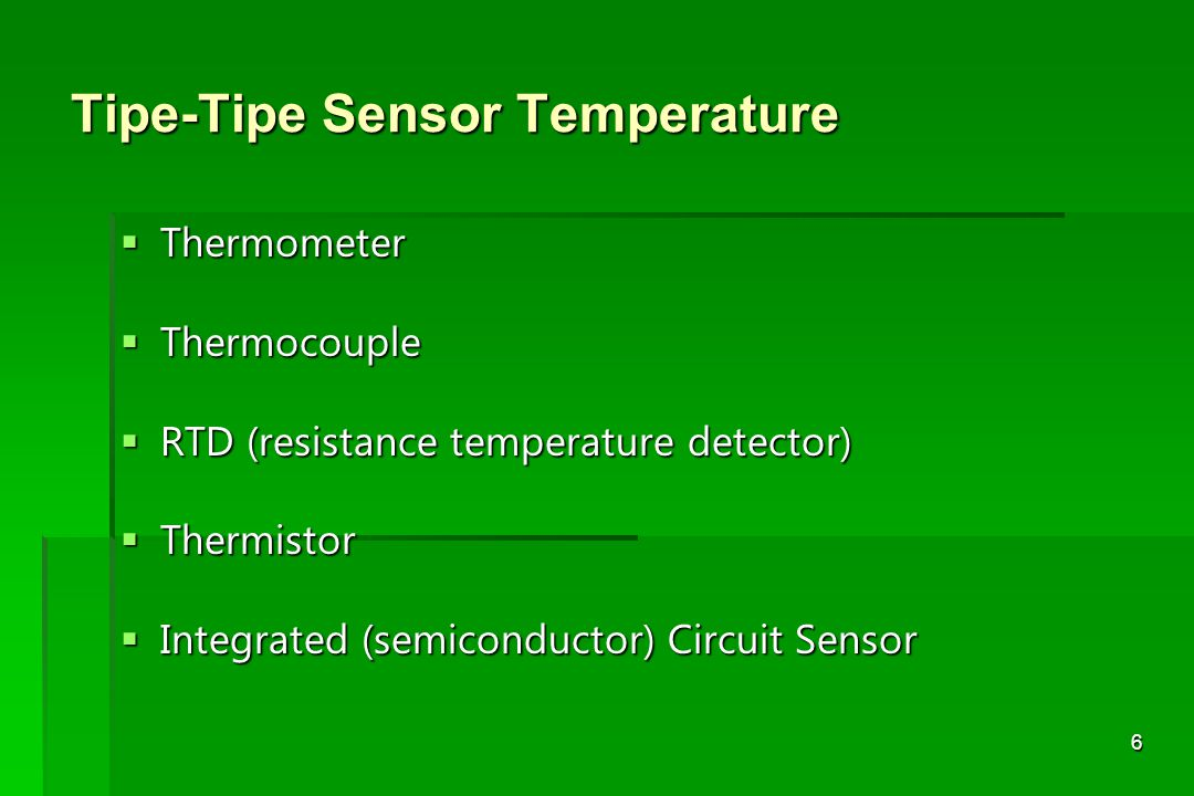 6 Tipe-Tipe Sensor Temperature  Thermometer  Thermocouple  RTD (resistance temperature detector)  Thermistor  Integrated (semiconductor) Circuit