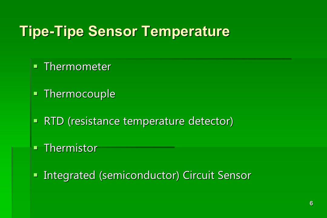 17 Thermocouple  Pembuatan berdasarkan sifat termal bahan logam  Satu ujungnya dipanaskan  elektron2 dalam logam akan bergerak semakin aktif dan akan menempati ruang yang semakin luas  elektron2 bergerak ke arah ujung yang tdk dipanaskan