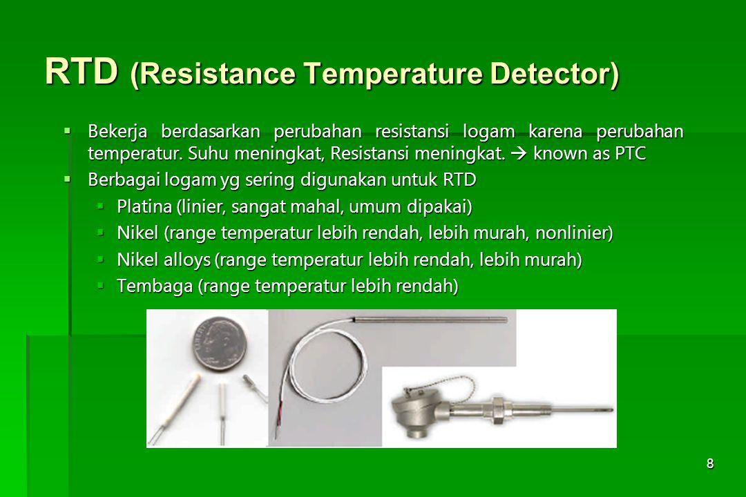 9 RTD  Setiap metal mempunyai koefisien resistansi spesifik yg bervariasi terhadap temperatur dan ditentukan secara eksperimental R = Resistansi (Ω) A = Luas penampang (m 2 )  = koefisien resistansi (Ω-m) L = panjang kawat metal (m)
