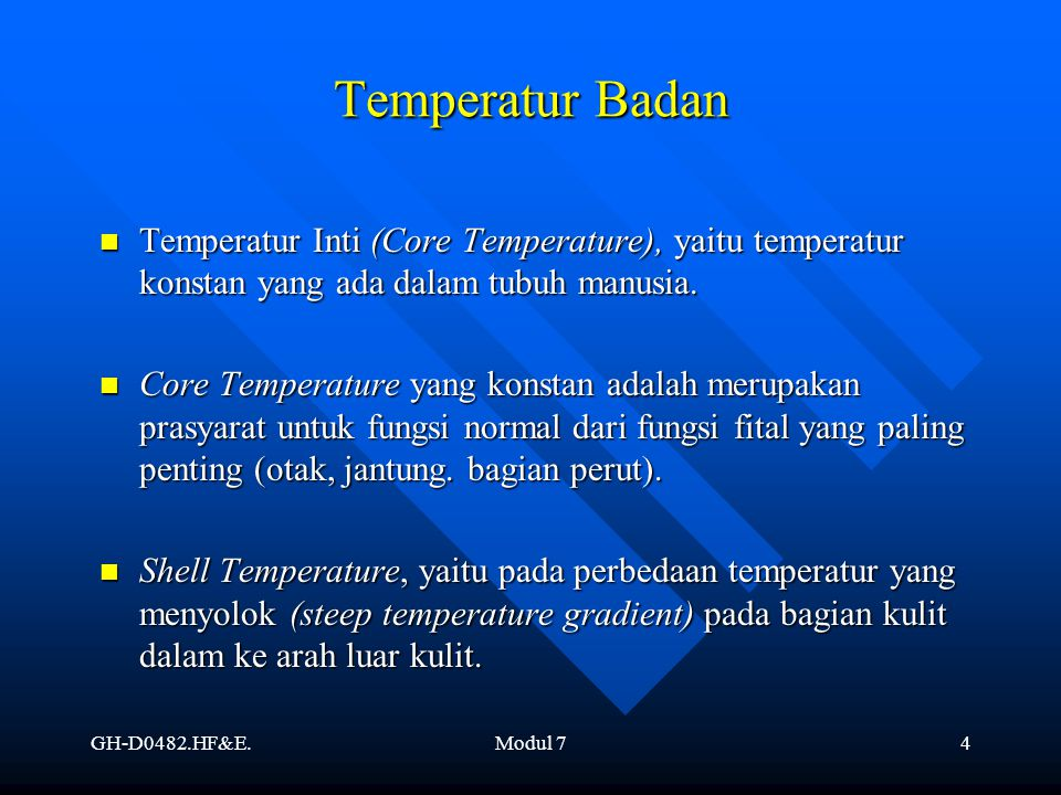GH-D0482.HF&E.Modul 74 Temperatur Badan Temperatur Inti (Core Temperature), yaitu temperatur konstan yang ada dalam tubuh manusia. Temperatur Inti (Co