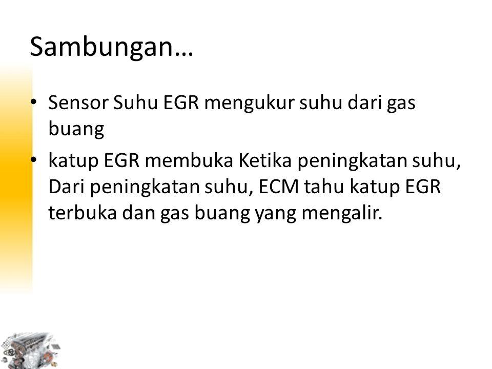 Sambungan… Sensor Suhu EGR mengukur suhu dari gas buang katup EGR membuka Ketika peningkatan suhu, Dari peningkatan suhu, ECM tahu katup EGR terbuka d