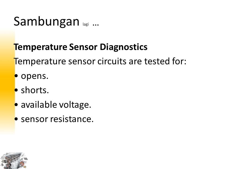 Sambungan lagi … Temperature Sensor Diagnostics Temperature sensor circuits are tested for: opens. shorts. available voltage. sensor resistance.