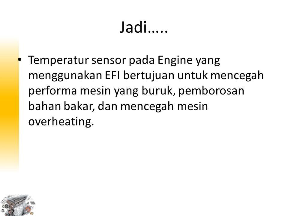 Jadi….. Temperatur sensor pada Engine yang menggunakan EFI bertujuan untuk mencegah performa mesin yang buruk, pemborosan bahan bakar, dan mencegah me
