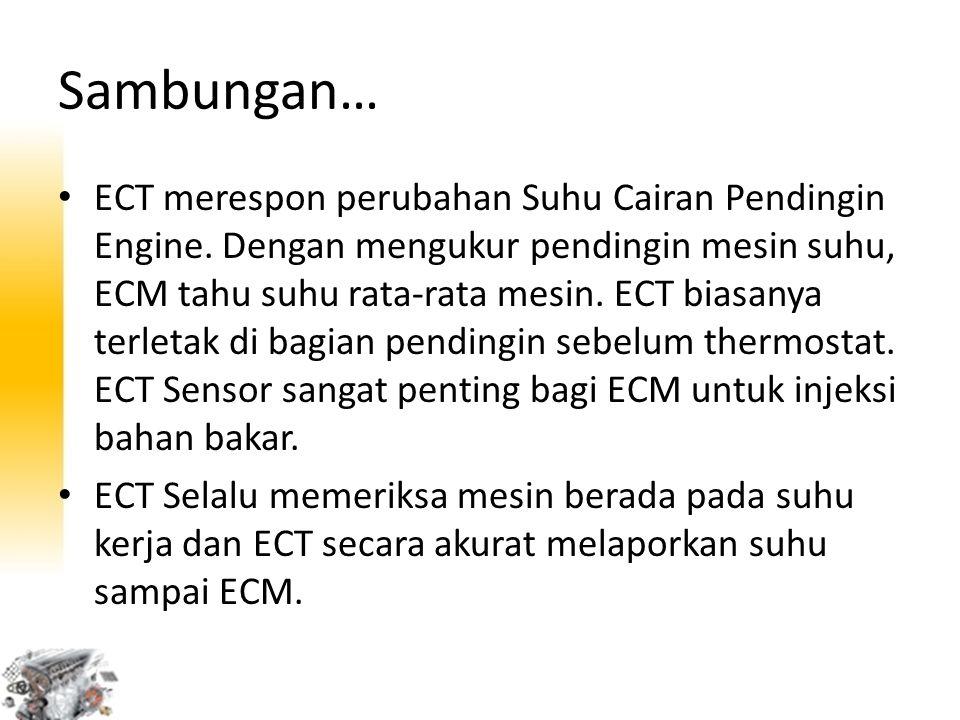 Sambungan… ECT merespon perubahan Suhu Cairan Pendingin Engine. Dengan mengukur pendingin mesin suhu, ECM tahu suhu rata-rata mesin. ECT biasanya terl