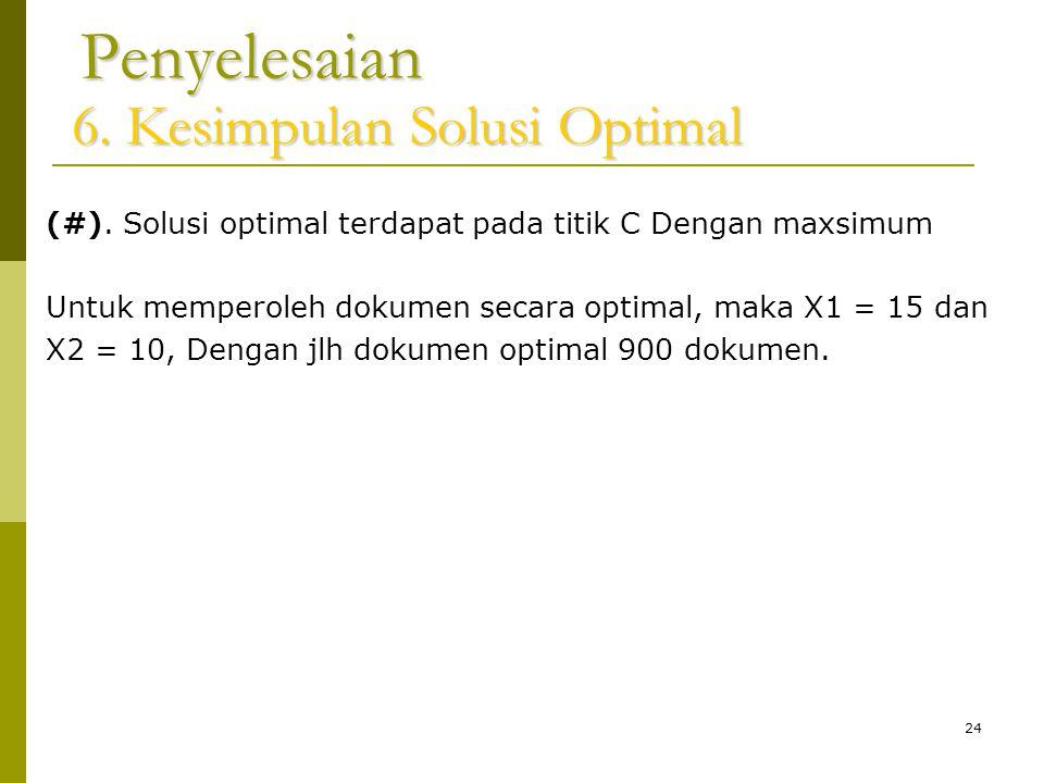 24 Penyelesaian 6. Kesimpulan Solusi Optimal (#). Solusi optimal terdapat pada titik C Dengan maxsimum Untuk memperoleh dokumen secara optimal, maka X