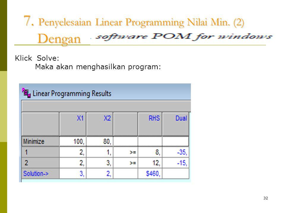 32 7. Penyelesaian Linear Programming Nilai Min. (2) Dengan 7. Penyelesaian Linear Programming Nilai Min. (2) Dengan Klick Solve: Maka akan menghasilk