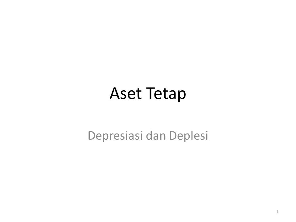 Aset Tetap Depresiasi dan Deplesi 1
