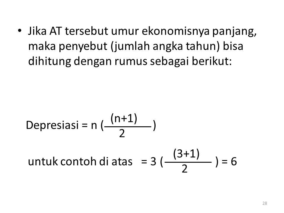 Jika AT tersebut umur ekonomisnya panjang, maka penyebut (jumlah angka tahun) bisa dihitung dengan rumus sebagai berikut: 28 Depresiasi = n ( ) untuk