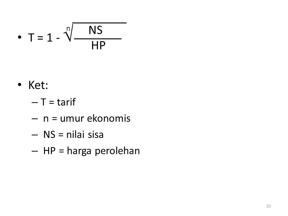 T = 1 -  Ket: – T = tarif – n = umur ekonomis – NS = nilai sisa – HP = harga perolehan 30 NS HP n