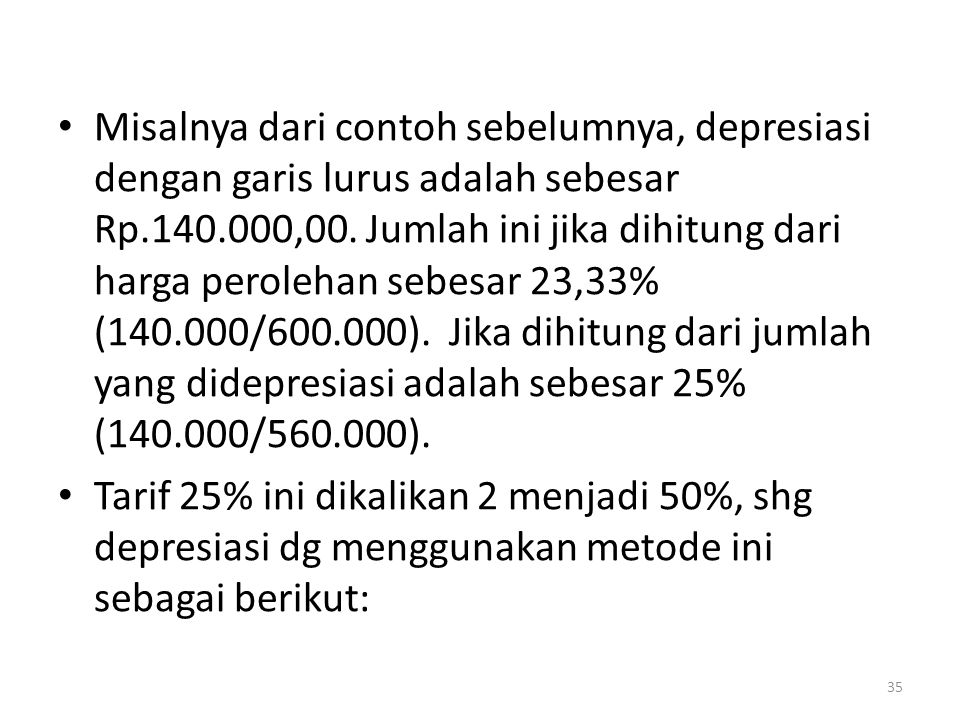 Misalnya dari contoh sebelumnya, depresiasi dengan garis lurus adalah sebesar Rp.140.000,00. Jumlah ini jika dihitung dari harga perolehan sebesar 23,