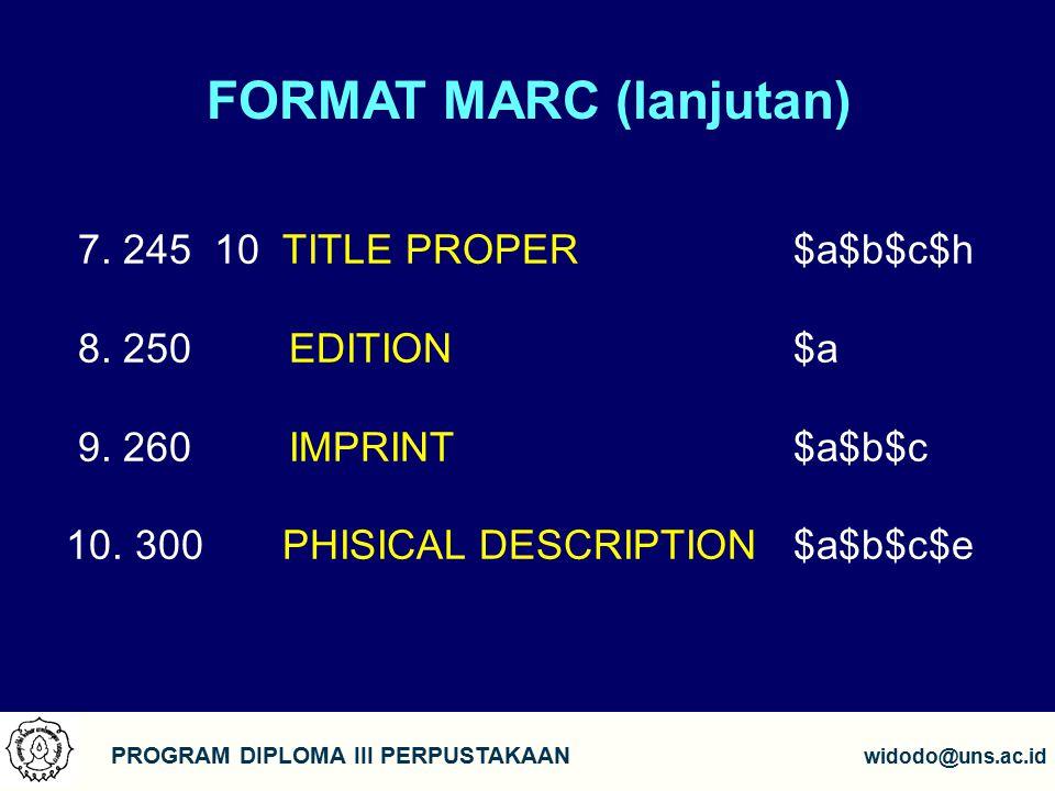 FORMAT MARC (lanjutan) PROGRAM DIPLOMA III PERPUSTAKAAN widodo@uns.ac.id 7.