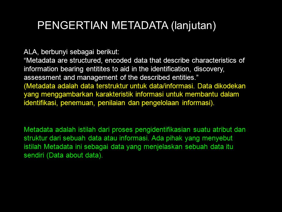 "ALA, berbunyi sebagai berikut: ""Metadata are structured, encoded data that describe characteristics of information bearing entitites to aid in the ide"