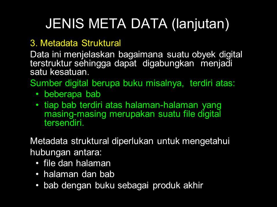3. Metadata Struktural Data ini menjelaskan bagaimana suatu obyek digital terstruktur sehingga dapat digabungkan menjadi satu kesatuan. Sumber digital