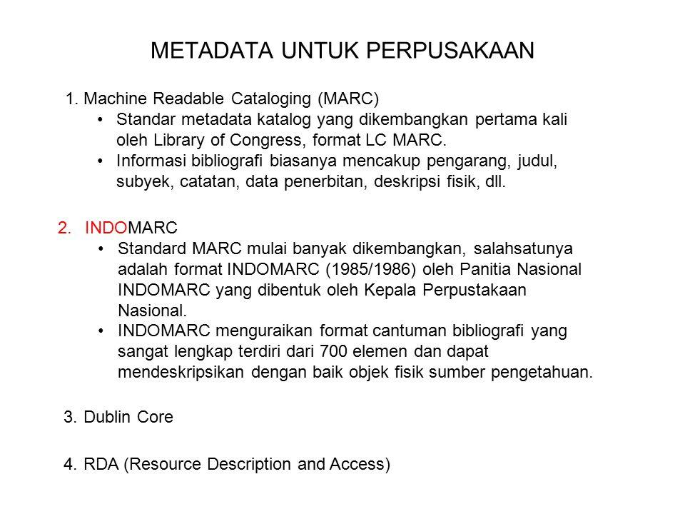 METADATA UNTUK PERPUSAKAAN 1.Machine Readable Cataloging (MARC) Standar metadata katalog yang dikembangkan pertama kali oleh Library of Congress, format LC MARC.
