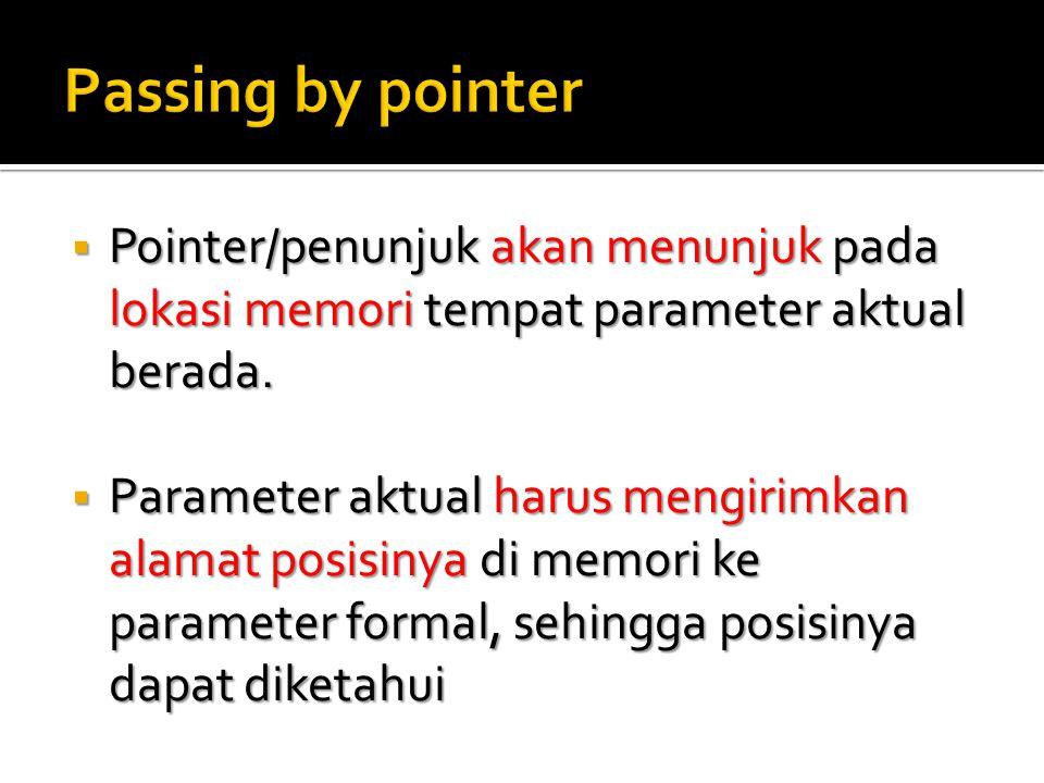  Pointer/penunjuk akan menunjuk pada lokasi memori tempat parameter aktual berada.