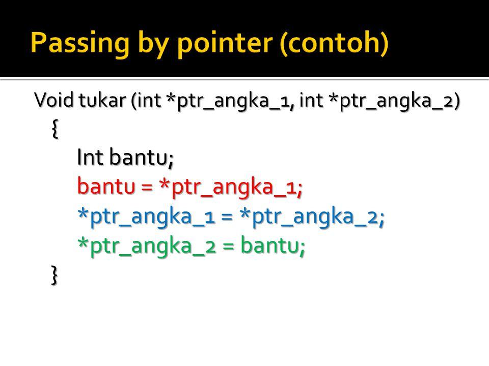 Void tukar (int *ptr_angka_1, int *ptr_angka_2) { Int bantu; bantu = *ptr_angka_1; *ptr_angka_1 = *ptr_angka_2; *ptr_angka_2 = bantu; }