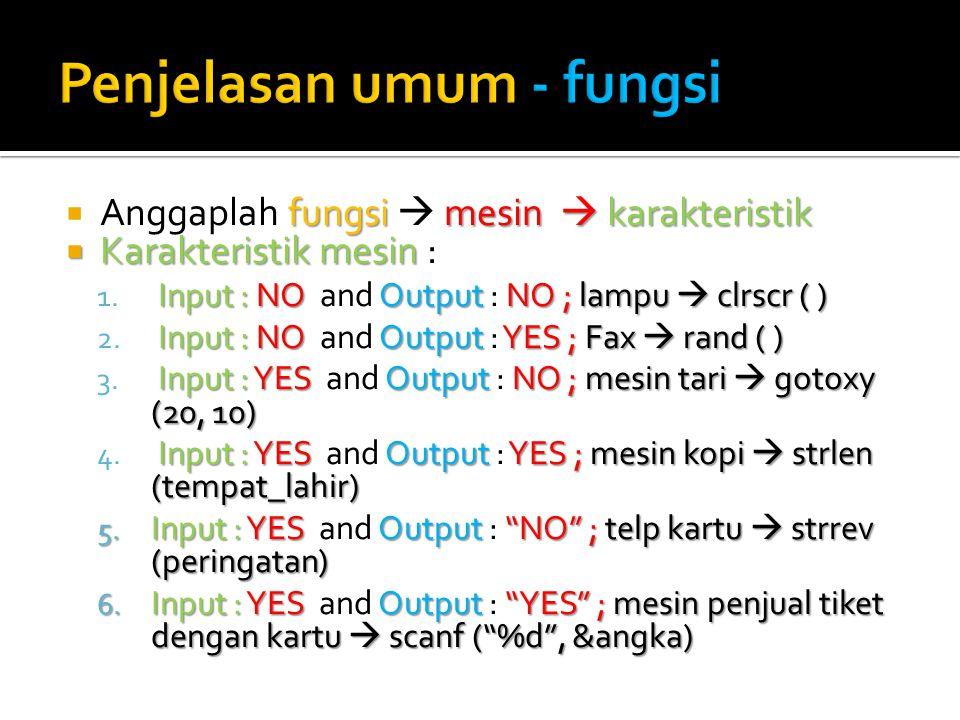  Pemanggilan dua  Pemanggilan fungsi dibedakan menjadi dua macam : WITHOUT  Pemanggilan fungsi yang WITHOUT output WITH  Pemanggilan fungsi yang WITH output