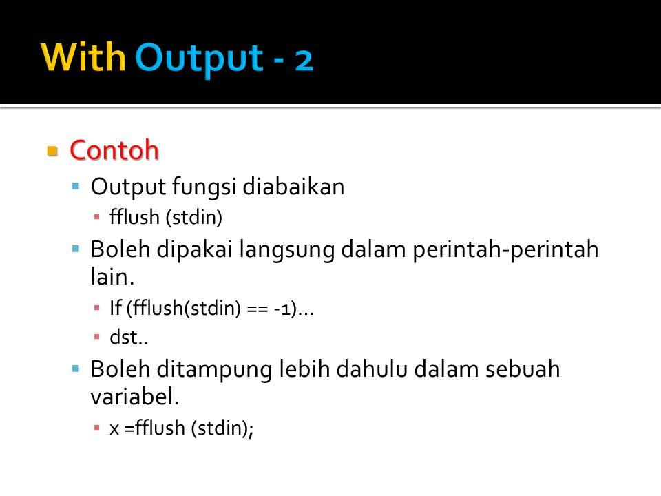  Contoh  Output fungsi diabaikan ▪ fflush (stdin)  Boleh dipakai langsung dalam perintah-perintah lain.