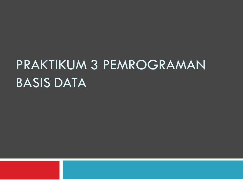PRAKTIKUM 3 PEMROGRAMAN BASIS DATA