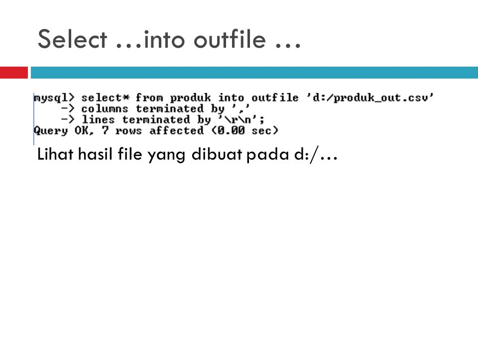 Select …into outfile … Lihat hasil file yang dibuat pada d:/…