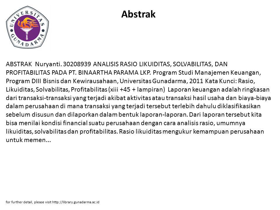 Abstrak ABSTRAK Nuryanti. 30208939 ANALISIS RASIO LIKUIDITAS, SOLVABILITAS, DAN PROFITABILITAS PADA PT. BINAARTHA PARAMA LKP. Program Studi Manajemen