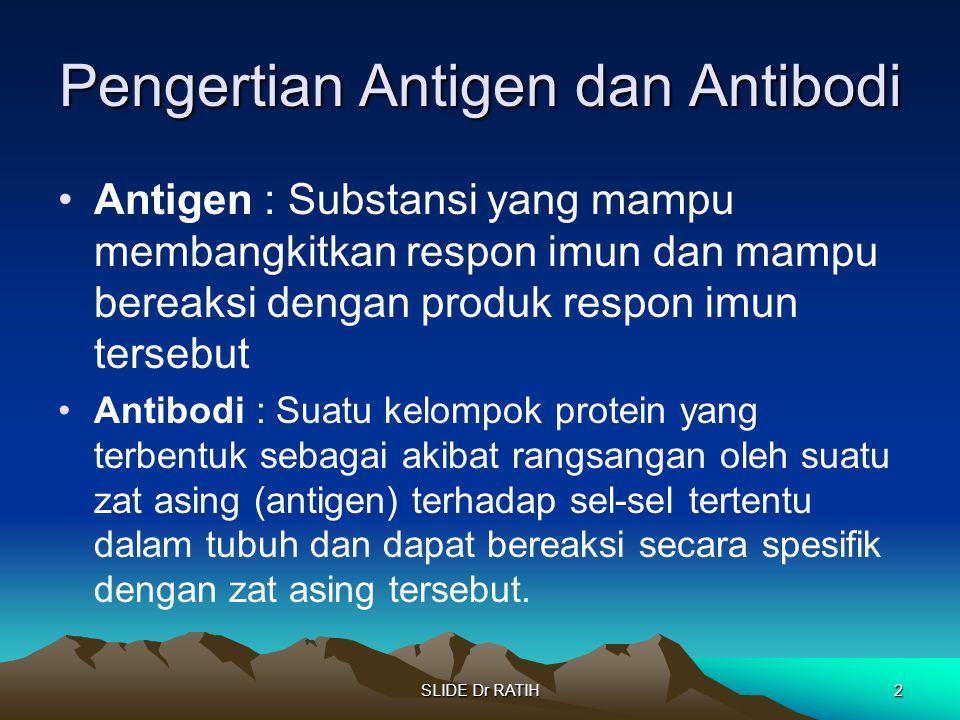 SLIDE Dr RATIH2 Pengertian Antigen dan Antibodi Antigen : Substansi yang mampu membangkitkan respon imun dan mampu bereaksi dengan produk respon imun