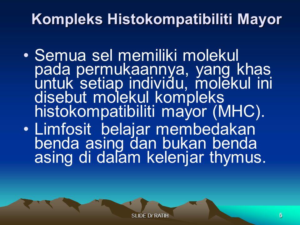 SLIDE Dr RATIH5 Kompleks Histokompatibiliti Mayor Semua sel memiliki molekul pada permukaannya, yang khas untuk setiap individu, molekul ini disebut m