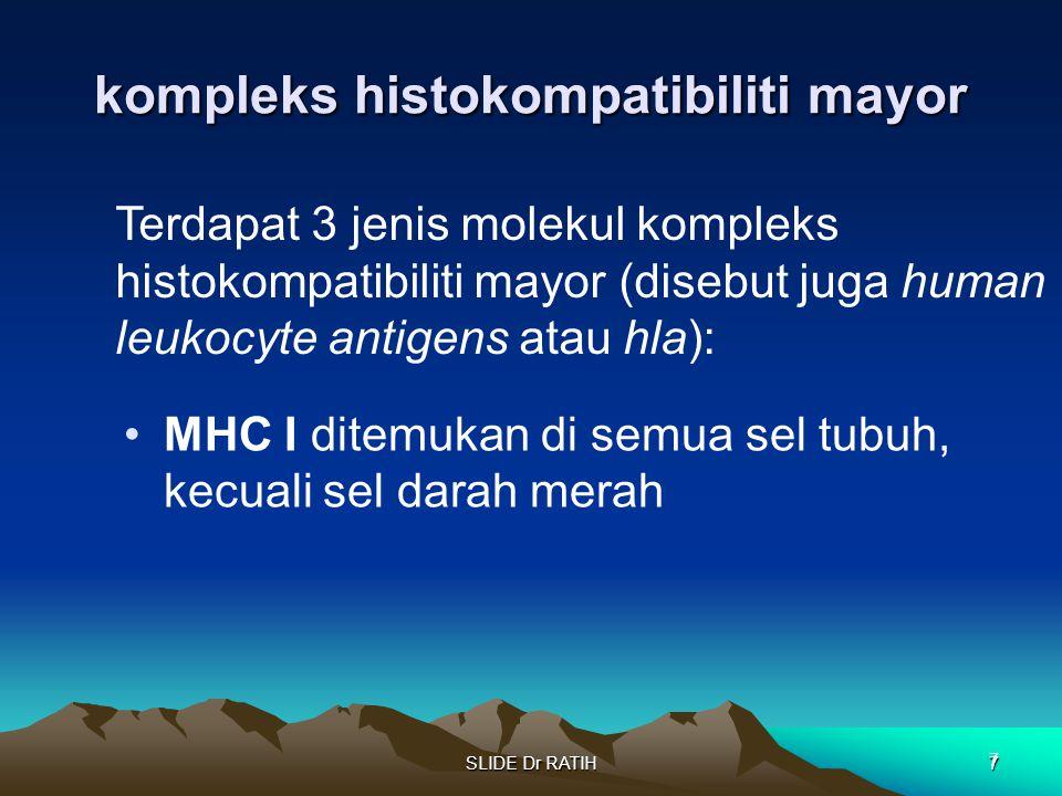 SLIDE Dr RATIH7 kompleks histokompatibiliti mayor MHC I ditemukan di semua sel tubuh, kecuali sel darah merah 7 Terdapat 3 jenis molekul kompleks hist