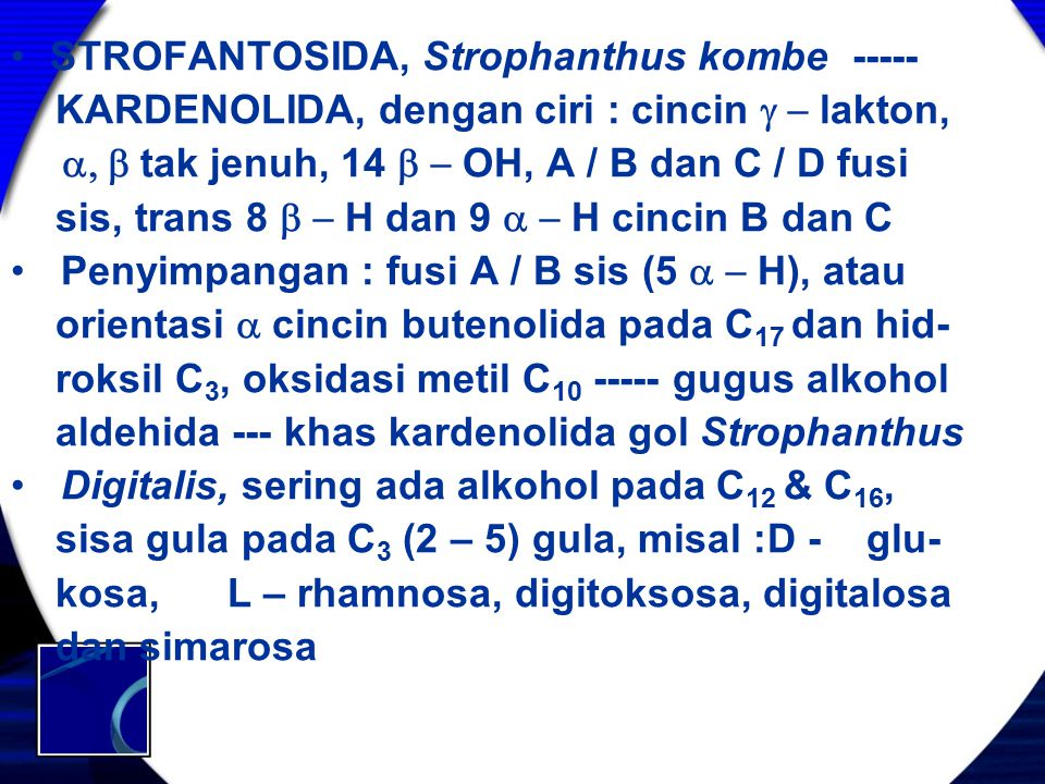 STROFANTOSIDA, Strophanthus kombe ----- KARDENOLIDA, dengan ciri : cincin  lakton,  tak jenuh, 14  OH, A / B dan C / D fusi sis, tra