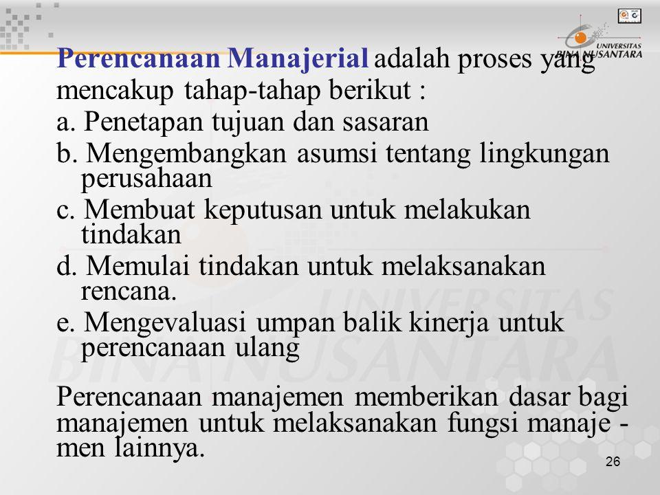 26 Perencanaan Manajerial adalah proses yang mencakup tahap-tahap berikut : a.