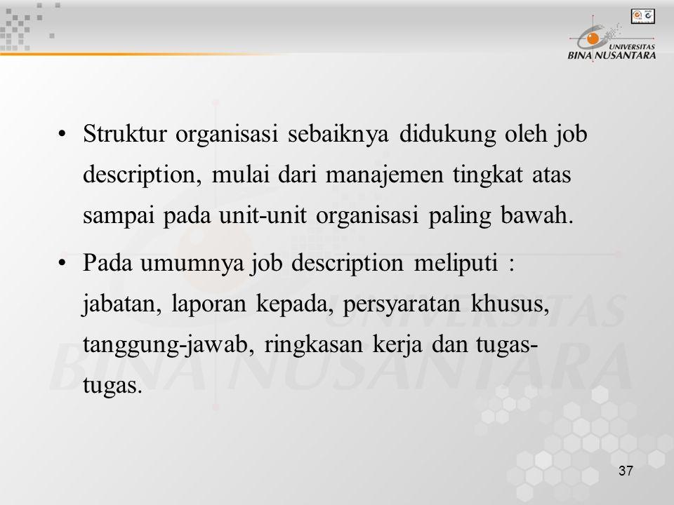 37 Struktur organisasi sebaiknya didukung oleh job description, mulai dari manajemen tingkat atas sampai pada unit-unit organisasi paling bawah.