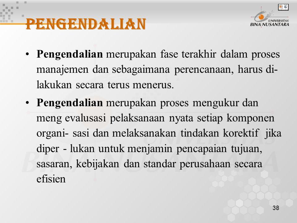 38 PENGENDALIAN Pengendalian merupakan fase terakhir dalam proses manajemen dan sebagaimana perencanaan, harus di- lakukan secara terus menerus.