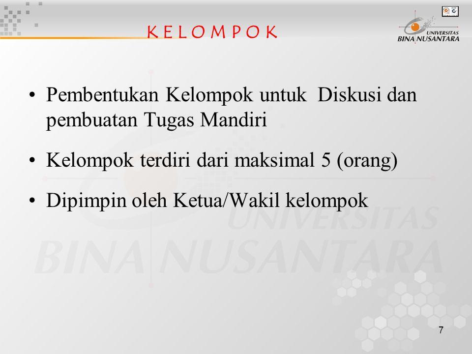 7 K E L O M P O K Pembentukan Kelompok untuk Diskusi dan pembuatan Tugas Mandiri Kelompok terdiri dari maksimal 5 (orang) Dipimpin oleh Ketua/Wakil kelompok