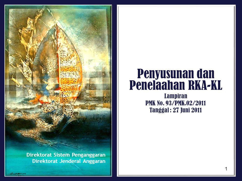 Direktorat Sistem Penganggaran Direktorat Jenderal Anggaran Penyusunan dan Penelaahan RKA-KL Lampiran PMK No. 93/PMK.02/2011 Tanggal : 27 Juni 2011 1