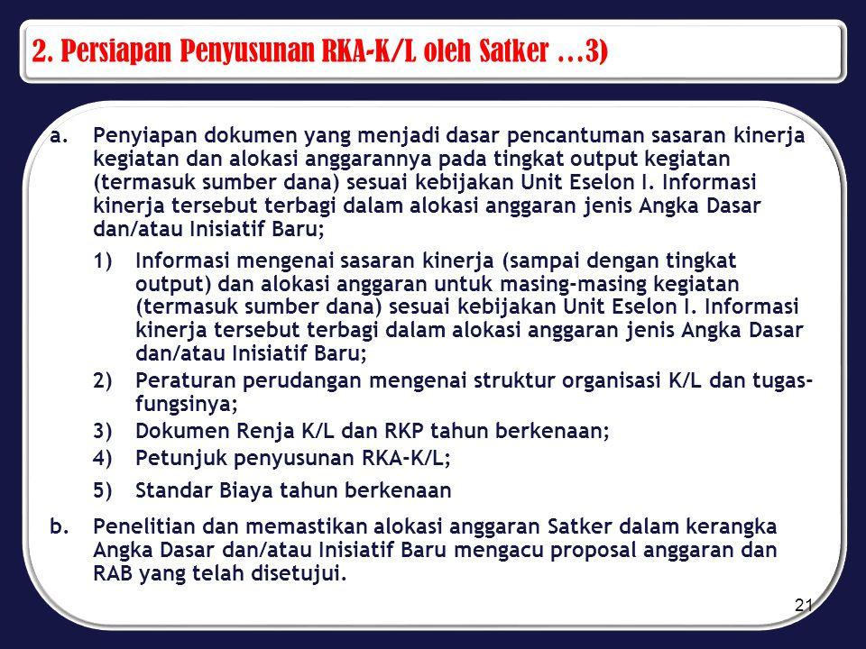 2. Persiapan Penyusunan RKA-K/L oleh Satker …3) a.Penyiapan dokumen yang menjadi dasar pencantuman sasaran kinerja kegiatan dan alokasi anggarannya pa
