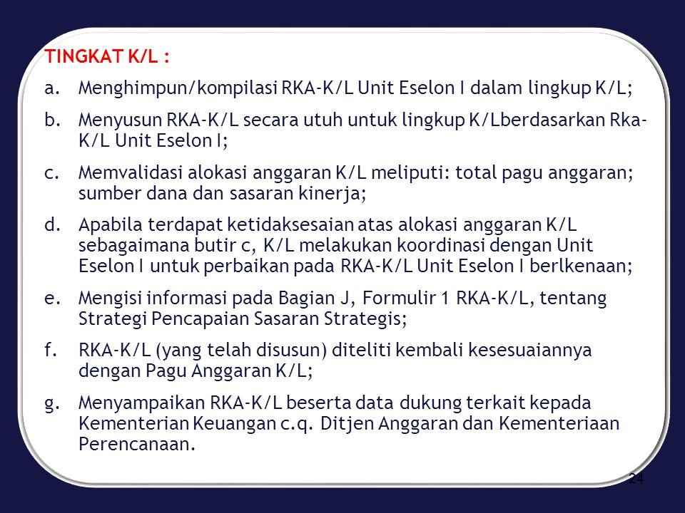 TINGKAT K/L : a.Menghimpun/kompilasi RKA-K/L Unit Eselon I dalam lingkup K/L; b.Menyusun RKA-K/L secara utuh untuk lingkup K/Lberdasarkan Rka- K/L Uni