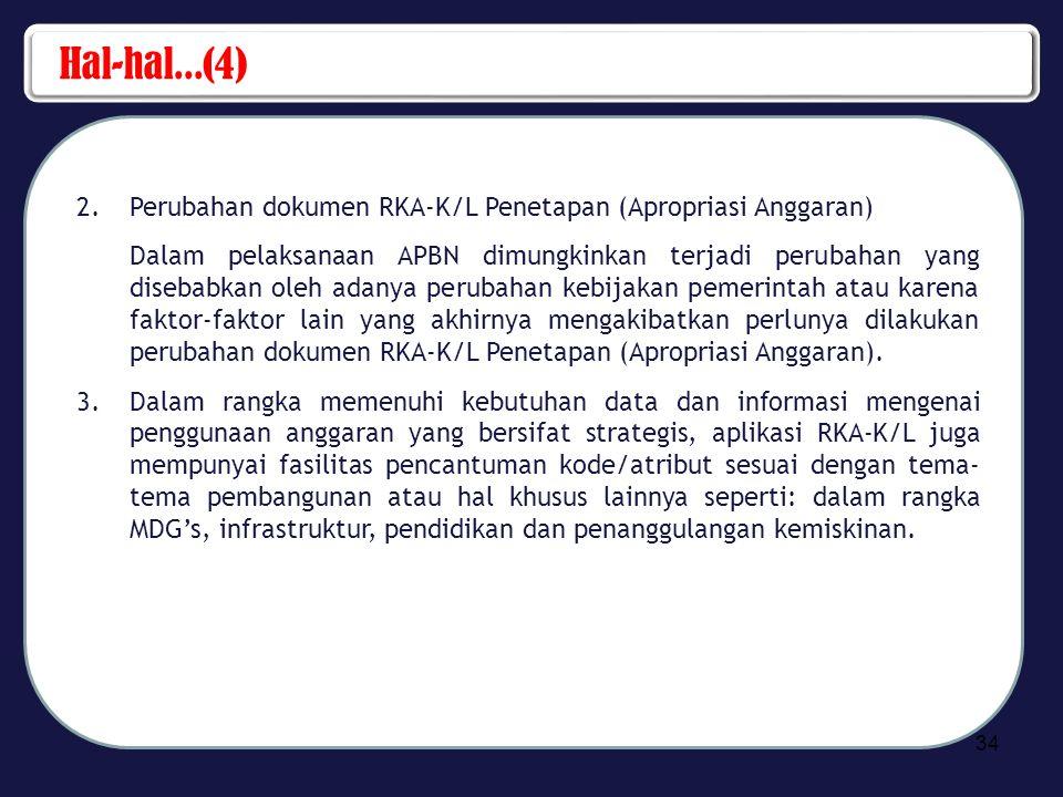 Hal-hal...(4) 2.Perubahan dokumen RKA-K/L Penetapan (Apropriasi Anggaran) Dalam pelaksanaan APBN dimungkinkan terjadi perubahan yang disebabkan oleh a