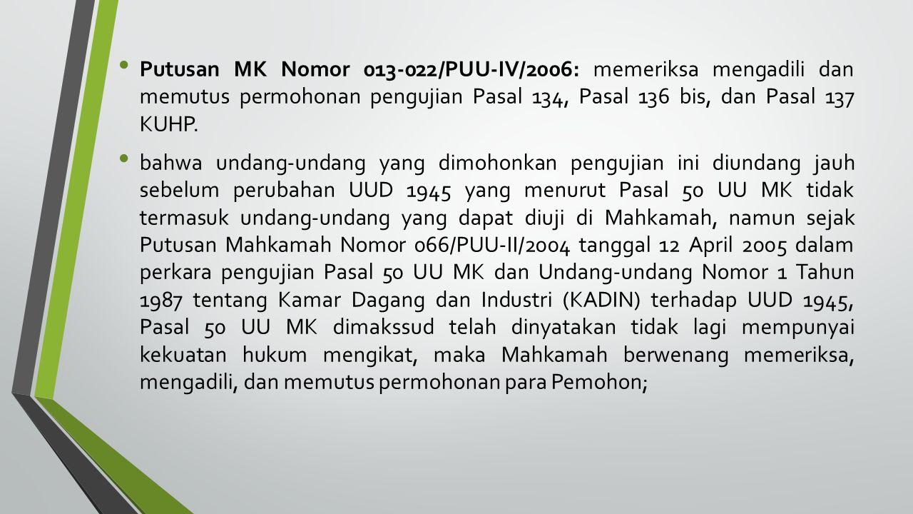 Putusan MK Nomor 013-022/PUU-IV/2006: memeriksa mengadili dan memutus permohonan pengujian Pasal 134, Pasal 136 bis, dan Pasal 137 KUHP. bahwa undang-