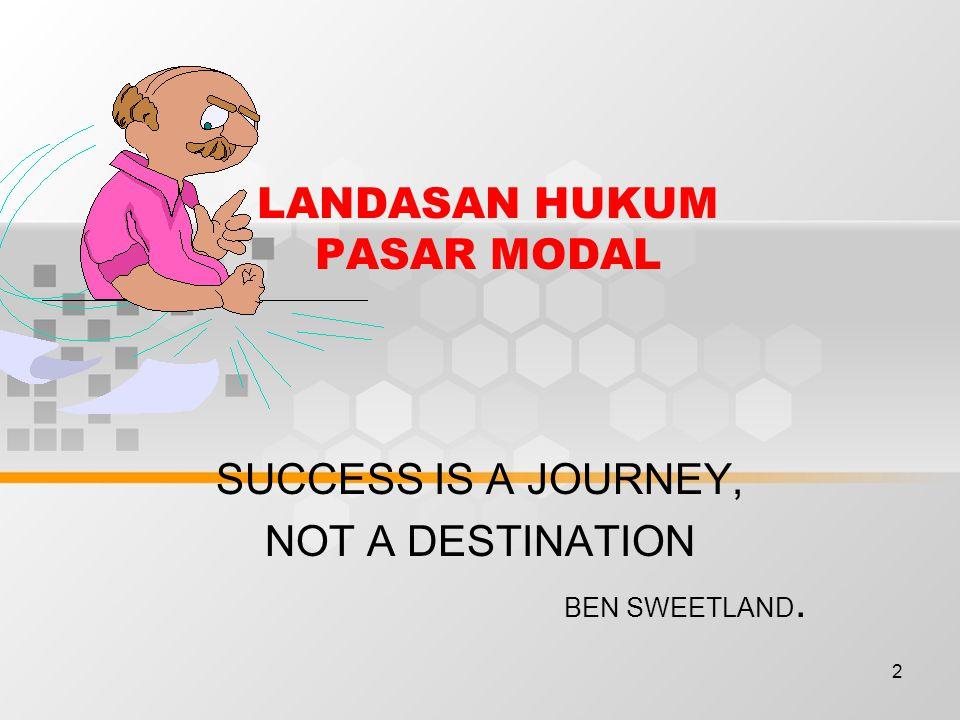 2 LANDASAN HUKUM PASAR MODAL SUCCESS IS A JOURNEY, NOT A DESTINATION BEN SWEETLAND.
