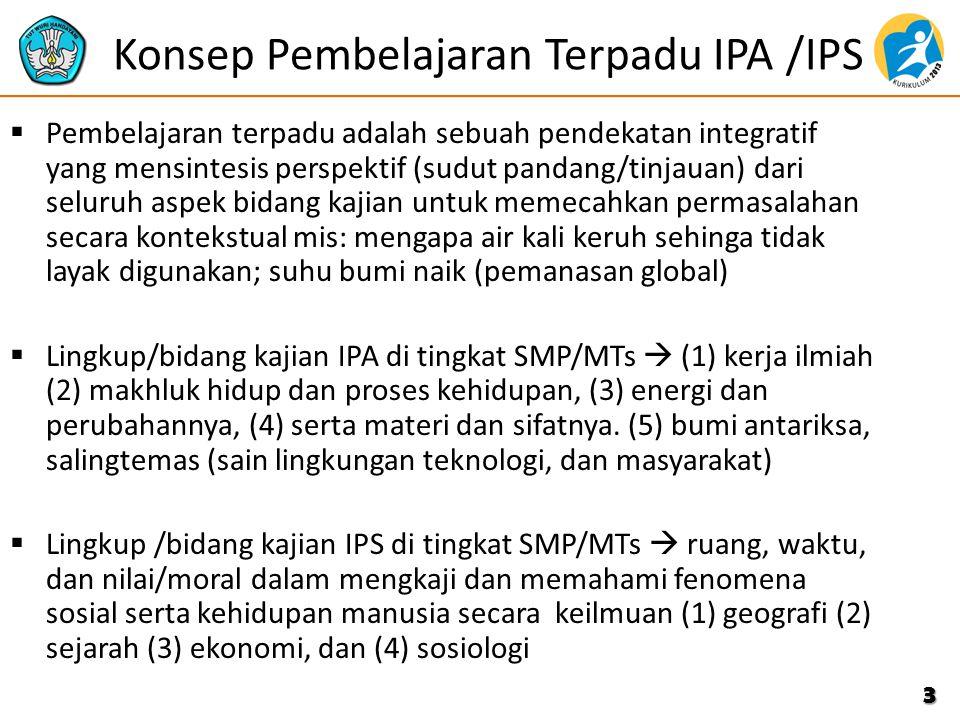 Konsep Pembelajaran Terpadu IPA /IPS  Pembelajaran terpadu adalah sebuah pendekatan integratif yang mensintesis perspektif (sudut pandang/tinjauan) d