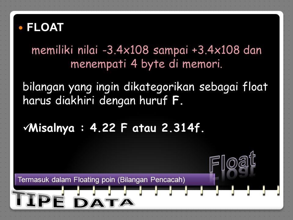 DOUBLE DOUBLE memiliki nilai -1.7x10308 sampai +1.7x10308 Semua bilangan pecahan atau desimal dalam Java tanpa diakhiri huruf f akan dianggap sebagai