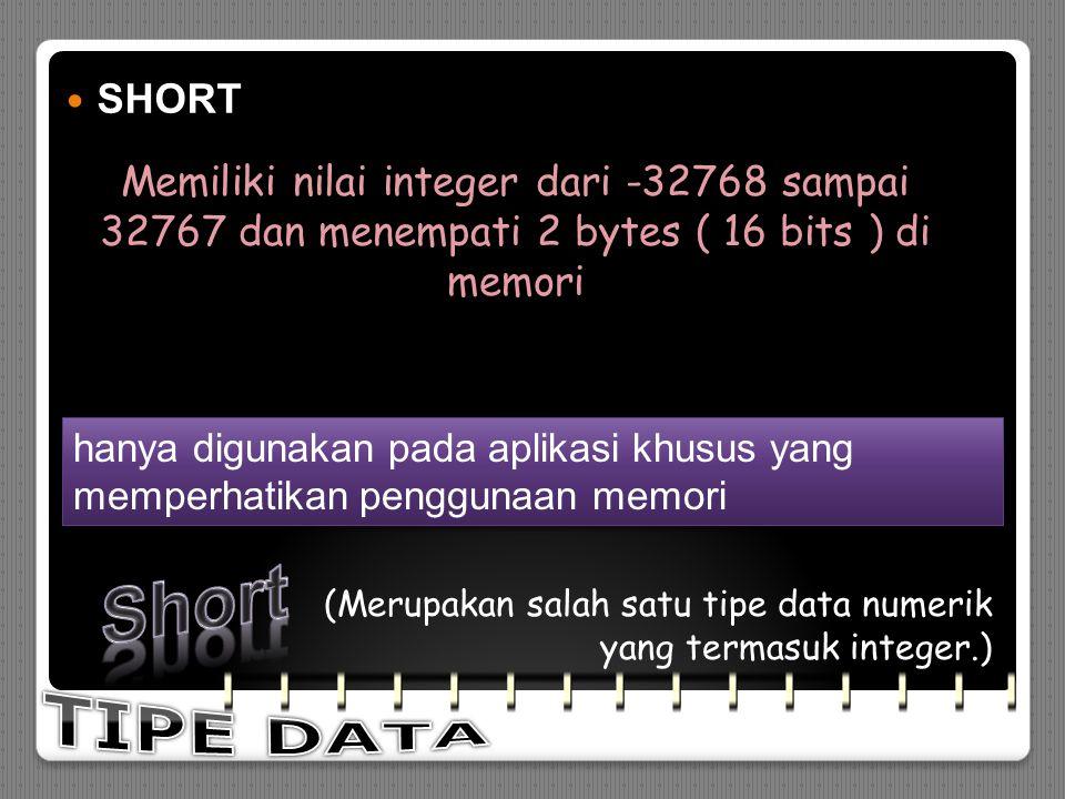 BYTE BYTE Memiliki nilai integer dari -128 sampai +127 dan menempati 1 byte ( 8bits ) di memori (Merupakan salah satu tipe data numerik yang termasuk