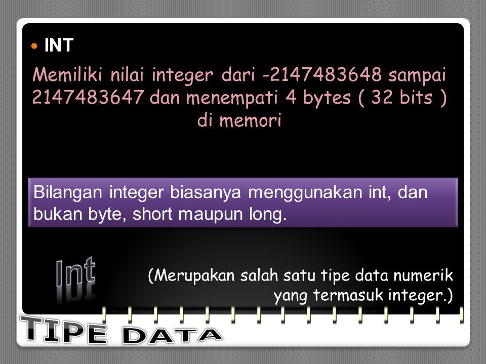 SHORT SHORT Memiliki nilai integer dari -32768 sampai 32767 dan menempati 2 bytes ( 16 bits ) di memori (Merupakan salah satu tipe data numerik yang t