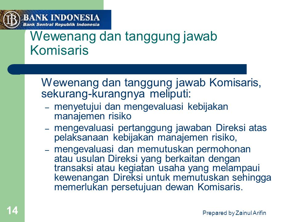 Prepared by Zainul Arifin 14 Wewenang dan tanggung jawab Komisaris Wewenang dan tanggung jawab Komisaris, sekurang-kurangnya meliputi: – menyetujui da