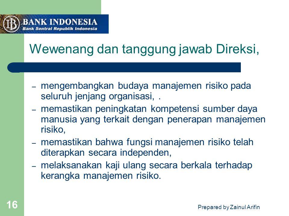 Prepared by Zainul Arifin 16 Wewenang dan tanggung jawab Direksi, – mengembangkan budaya manajemen risiko pada seluruh jenjang organisasi,.