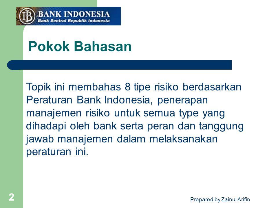 Prepared by Zainul Arifin 2 Pokok Bahasan Topik ini membahas 8 tipe risiko berdasarkan Peraturan Bank Indonesia, penerapan manajemen risiko untuk semu