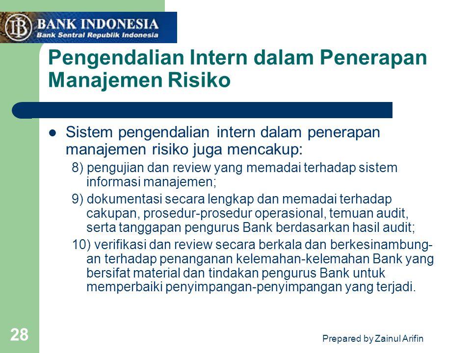 Prepared by Zainul Arifin 28 Pengendalian Intern dalam Penerapan Manajemen Risiko Sistem pengendalian intern dalam penerapan manajemen risiko juga men