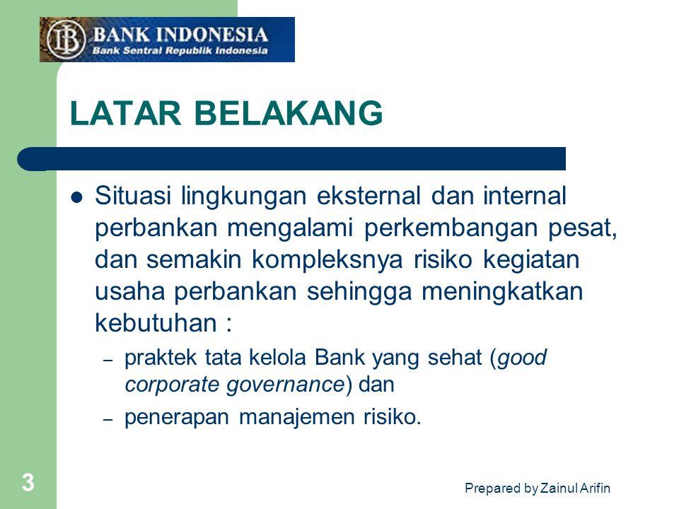 Prepared by Zainul Arifin 3 LATAR BELAKANG Situasi lingkungan eksternal dan internal perbankan mengalami perkembangan pesat, dan semakin kompleksnya r
